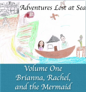 Brianna, Rachel, and the Mermaid - Volume I