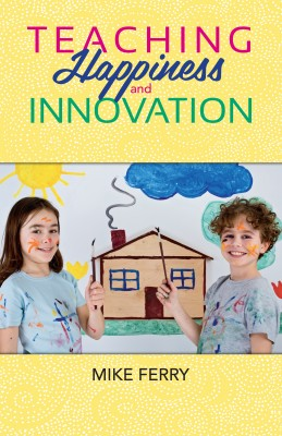 Teaching Happiness and Innovation by Mike Ferry from Bookbaby in General Academics category