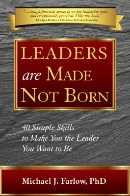 Leaders are Made Not Born - 40 Simple Skills to Make You the Leader You Want to Be by Michael J. Farlow  PhD from Bookbaby in Finance & Investments category
