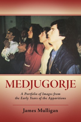 Medjugorje - A Portfolio Of Images From The Early Years Of The Apparitions by James Mulligan from Bookbaby in Religion category