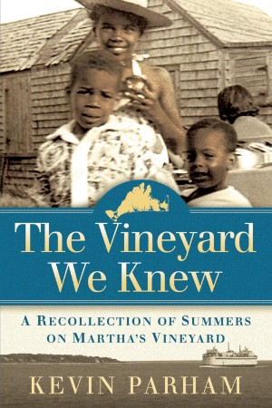 The Vineyard We Knew - A Recollection of Summers on Martha's Vineyard by Kevin Parham from Bookbaby in Autobiography,Biography & Memoirs category