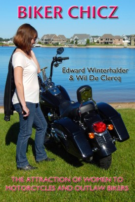 Biker Chicz - The Attraction Of Women To Motorcycles And Outlaw Bikers by Edward Winterhalder from Bookbaby in Autobiography & Biography category