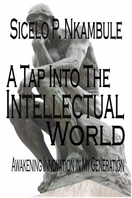 A Tap into the Intellectual World - Awakening Innovation by Sicelo P. Nkambule from Bookbaby in Science category