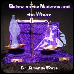 Balancing the Madonna and the Whore - The Journey of a Modern Day Woman to Acheive a Healthy Life-Balance by Dr. Amanda Borre from Bookbaby in Lifestyle category