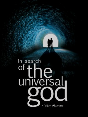 In Search of the Universal God. by Vijay Atawane from Bookbaby in Religion category