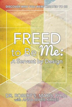 Freed to Be Me: A Servant by Design - Discover Who You Were Created to Be by Dr. Robert S. Maris from Bookbaby in Lifestyle category