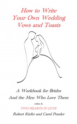 How to Write Your Own Wedding Vows and Toasts - A Workbook for Brides and the Men Who Love Them by Robert Kiefer from Bookbaby in Lifestyle category