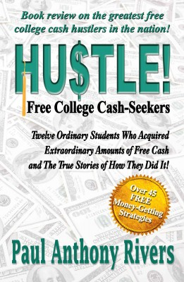 Hustle! - Free College Cash-Seekers by Paul Anthony Rivers from Bookbaby in Finance & Investments category