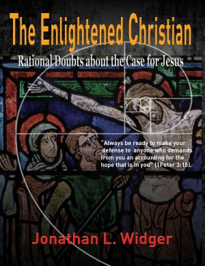 The Enlightened Christian - Rational Doubts about the Case for Jesus by Jonathan L. Widger from Bookbaby in Religion category