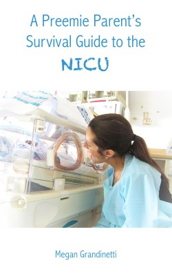 A Preemie Parents Survival Guide to the NICU by Megan Grandinetti from Bookbaby in Family & Health category
