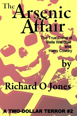 The Arsenic Affair - The True Crime of Belle Wardlow and Harry Cowdry by Richard O Jones from Bookbaby in True Crime category