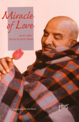 Miracle of Love - Stories about Neem Karoli Baba by Ram Dass from Bookbaby in Autobiography,Biography & Memoirs category