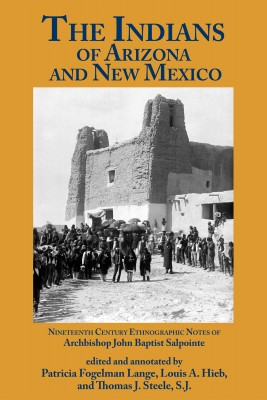 The Indians of Arizona and New Mexico - Nineteenth Century Ethnographic Notes of Archbishop John Baptist Salpointe by Patricia Fogelman Lange from Bookbaby in Recipe & Cooking category