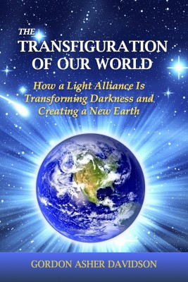 The Transfiguration of Our World - How a Light Alliance Is Transforming Darkness and Creating a New Earth by Gordon Asher Davidson from Bookbaby in Religion category
