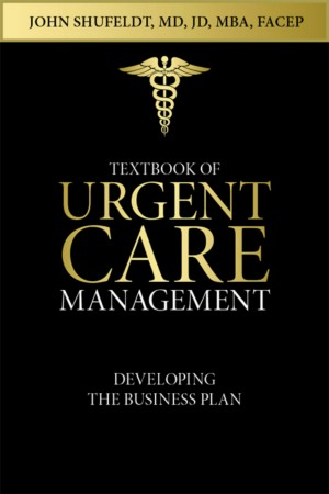 Textbook of Urgent Care Management - Chapter 2, Developing a Business Plan by John Shufeldt from Bookbaby in General Novel category