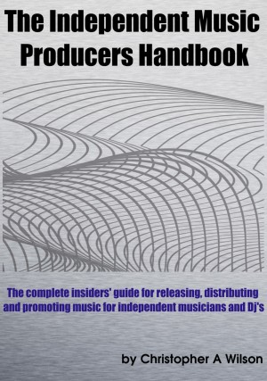 The Independent Music Producers Handbook - A Guide to Releasing, Distributing and Promoting Music by Christopher Wilson from Bookbaby in Business & Management category