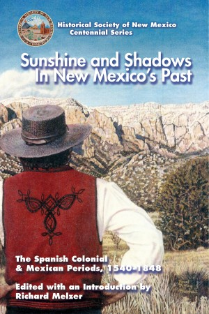 Sunshine and Shadows in New Mexico's Past, Volume 1 - The Spanish Colonial & Mexican Periods, 1540-1848 by Richard Melzer from Bookbaby in Recipe & Cooking category