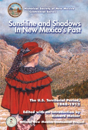 Sunshine and Shadows in New Mexico's Past, Volume 2 - The U.S. Territorial Period, 1848-1912 by Richard Melzer from Bookbaby in Recipe & Cooking category