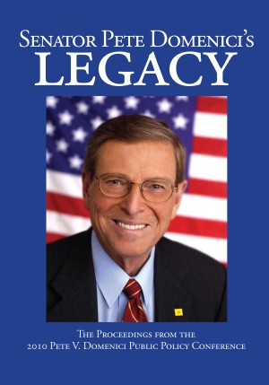 Senator Pete Domenici's Legacy 2010 - The Proceedings from the 2010 Pete V. Domenici Public Policy Conference by Vicki Taggart from Bookbaby in Politics category