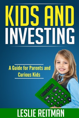 Kids and Investing - A Guide for Parents and Curious Kids by Leslie Reitman from Bookbaby in Finance & Investments category