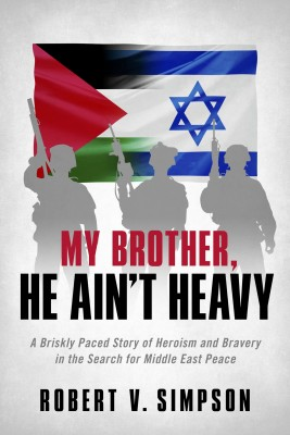 My Brother, He Ain't Heavy - A Briskly Paced Story of Heroism and Bravery in the Search for Middle East Peace by Robert V. Simpson from Bookbaby in General Novel category