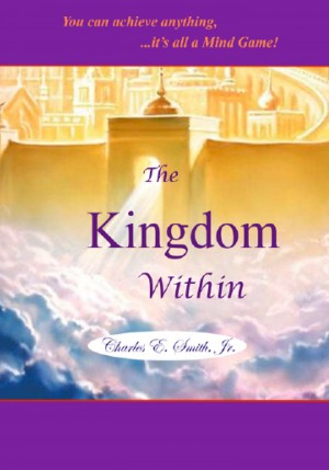 The Kingdom Within - ...it's all a mind game by Charles E Smith Jr. from Bookbaby in Religion category