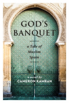God's Banquet - A Tale of Muslim Spain by Cameron Kamran from Bookbaby in History category