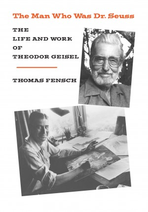 The Man Who Was Dr Seuss - The Life and Work of Theodor Geisel by Thomas Fensch from Bookbaby in Autobiography,Biography & Memoirs category