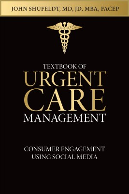 Textbook of Urgent Care Management - Chapter 26, Consumer Engagement Using Social Media by Lisa Cintron from Bookbaby in General Novel category