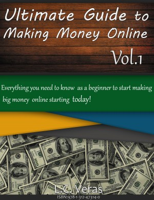 Ultimate Guide to Making Money Online - Everything You Need to Know as a Beginner to Start Making Big Money Online by L.C. Veras from Bookbaby in Engineering & IT category