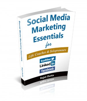 Social Media Marketing  Essentials For  Life Coaches & Solopreneurs - The Complete Social Media Blueprint for Life Coaches and Solo Professionals by Rajat Dutta from  in  category