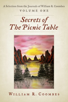 Secrets of The Picnic Table - A Selection From The Journals of William R. Coombes, Volume One by William R. Coombes from Bookbaby in Romance category
