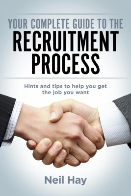 Your Complete Guide to the Recruitment Process - Hints and Tips to Help You Get the Job You Want by Neil Hay from Bookbaby in Lifestyle category