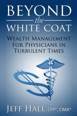 Beyond the White Coat - Wealth Management for Physicians in Turbulent Times by Jeff Hall from Bookbaby in Finance & Investments category