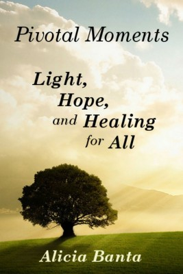Pivotal Moments: Light, Hope, and Healing for All by Alicia Banta from Bookbaby in Religion category