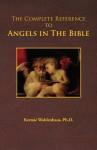 The Complete Reference to Angels in The Bible by Kermie Wohlenhaus, Ph.D. from  in  category