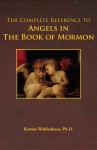 The Complete Reference to Angels in The Book of Mormon by Kermie Wohlenhaus, Ph.D. from  in  category