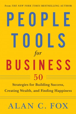 People Tools for Business - 50 Strategies for Building Success, Creating Wealth, and Finding Happiness by Alan C. Fox from Bookbaby in Finance & Investments category