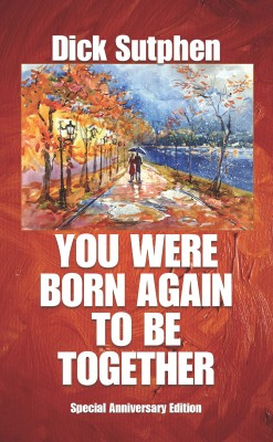 You Were Born Again To Be Together - Anniversary Edition by Dick Sutphen from Bookbaby in General Novel category
