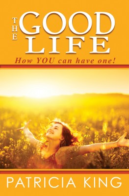 The Good Life - How You Can Have One! by Patricia King from Bookbaby in Religion category