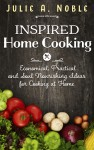 Inspired Home Cooking by Julie A. Noble from  in  category