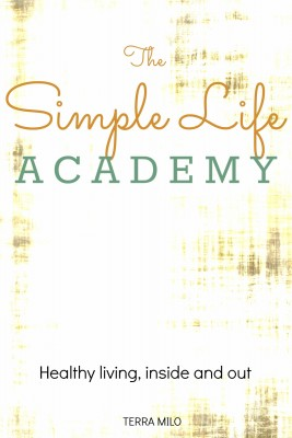The Simple Life Academy - Healthy Living, Inside and Out by Terra Milo from Bookbaby in Family & Health category