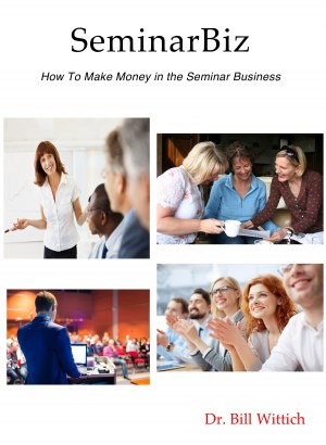 SeminarBiz - How to Make Money in the Seminar Business by Dr. Bill Wittich from Bookbaby in General Novel category