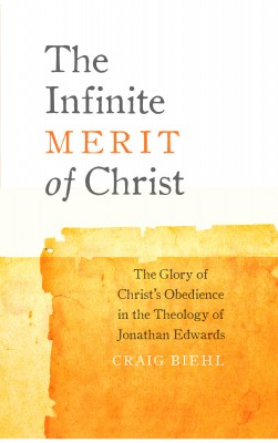 The Infinite Merit of Christ - The Glory of Christ's Obedience in the Theology of Jonathan Edwards by Craig Biehl from Bookbaby in Religion category