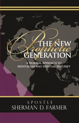 The New Prophetic Generation - A Biblical Approach to Mentorship and Spiritual Maturity by Sherman D. Farmer from Bookbaby in Religion category