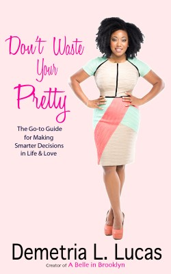 Don't Waste Your Pretty - The Go-to Guide for Making Smarter Decisions in Life & Love by Demetria L. Lucas from Bookbaby in General Novel category