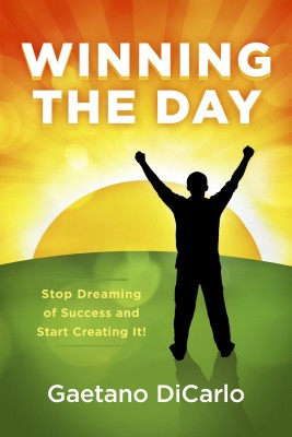 Winning the Day - Stop Dreaming of Success and Start Creating It! by Gaetano DiCarlo from Bookbaby in Lifestyle category