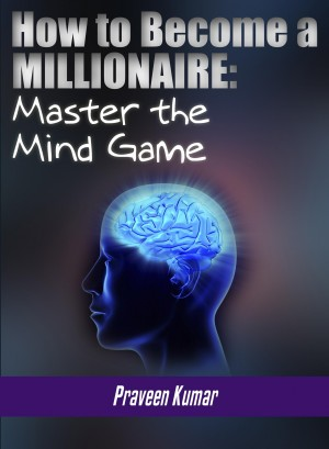 How to Become a Millionaire: Master the Mind Game by Praveen Kumar from Bookbaby in Finance & Investments category