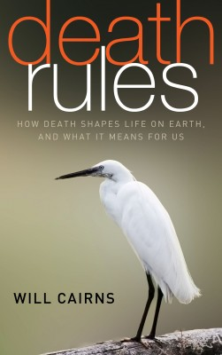 Death Rules - How Death Shapes Life on Earth, and What it Means For Us by Will Cairns from Bookbaby in Lifestyle category