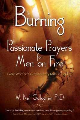 Burning - Passionate Prayers for Men on Fire by W. Neil Gallagher from Bookbaby in Religion category